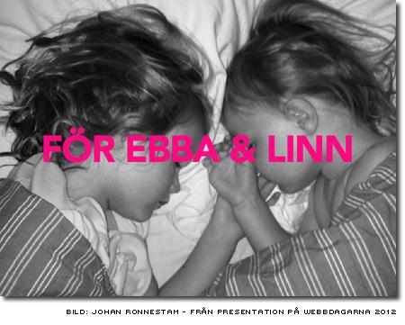För Ebba och Linn - bild Johan Ronnestam från presentation på webbdagarna